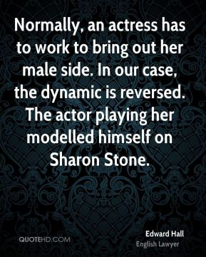 Normally, an actress has to work to bring out her male side. In our case, the dynamic is reversed. The actor playing her modelled himself on Sharon Stone.