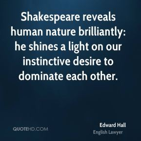 Shakespeare reveals human nature brilliantly: he shines a light on our instinctive desire to dominate each other.