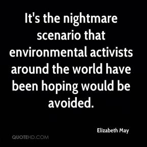 Elizabeth May - It's the nightmare scenario that environmental activists around the world have been hoping would be avoided.