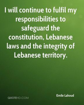 I will continue to fulfil my responsibilities to safeguard the constitution, Lebanese laws and the integrity of Lebanese territory.