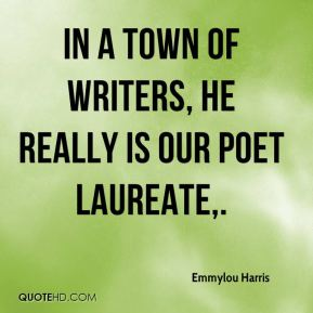 Emmylou Harris - In a town of writers, he really is our poet laureate.