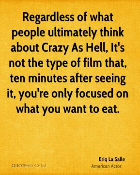 Regardless of what people ultimately think about Crazy As Hell, It's not the type of film that, ten minutes after seeing it, you're only focused on what you want to eat.