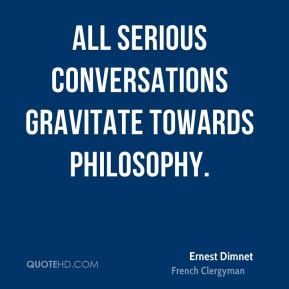 All serious conversations gravitate towards philosophy.
