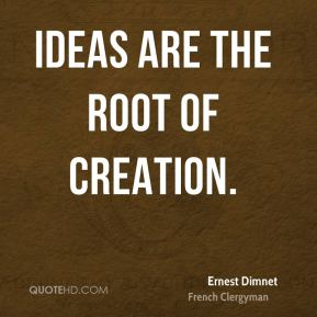 Ideas are the root of creation.