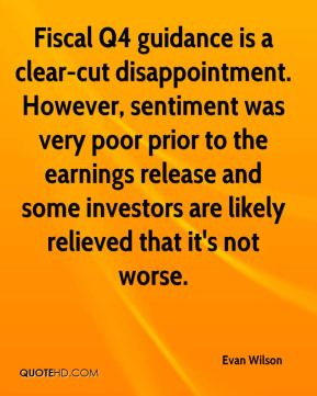Evan Wilson - Fiscal Q4 guidance is a clear-cut disappointment. However, sentiment was very poor prior to the earnings release and some investors are likely relieved that it's not worse.