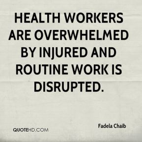 Fadela Chaib - health workers are overwhelmed by injured and routine work is disrupted.
