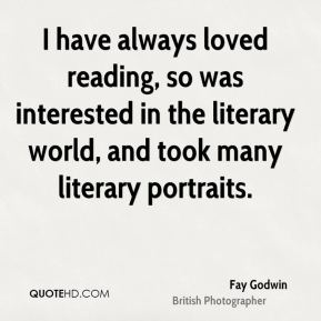 Fay Godwin - I have always loved reading, so was interested in the literary world, and took many literary portraits.
