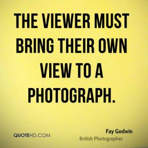 The viewer must bring their own view to a photograph.