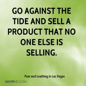 Go against the tide and sell a product that no one else is selling.