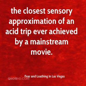 Fear and Loathing in Las Vegas - the closest sensory approximation of an acid trip ever achieved by a mainstream movie.