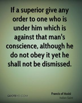 If a superior give any order to one who is under him which is against that man's conscience, although he do not obey it yet he shall not be dismissed.