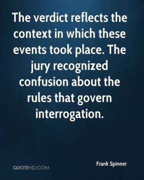 Frank Spinner - The verdict reflects the context in which these events took place. The jury recognized confusion about the rules that govern interrogation.