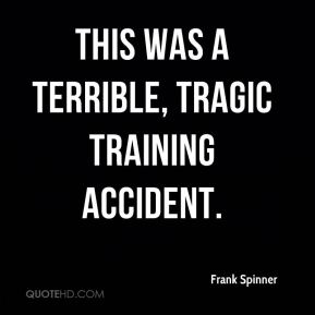 This was a terrible, tragic training accident.