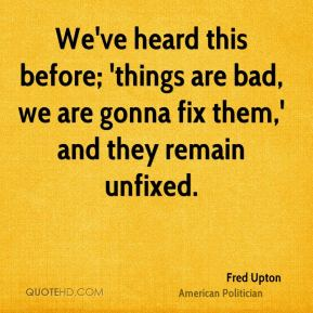 We've heard this before; 'things are bad, we are gonna fix them,' and they remain unfixed.