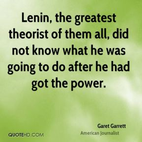 Lenin, the greatest theorist of them all, did not know what he was going to do after he had got the power.