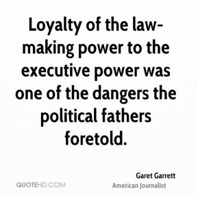 Loyalty of the law-making power to the executive power was one of the dangers the political fathers foretold.