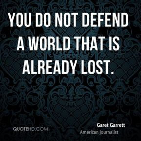 You do not defend a world that is already lost.