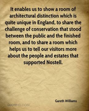 Gareth Williams - It enables us to show a room of architectural distinction which is quite unique in England, to share the challenge of conservation that stood between the public and the finished room, and to share a room which helps us to tell our visitors more about the people and estates that supported Nostell.