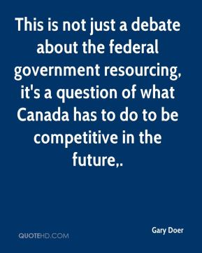 This is not just a debate about the federal government resourcing, it's a question of what Canada has to do to be competitive in the future.