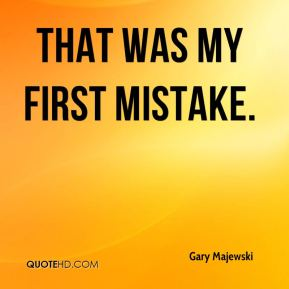 That was my first mistake.