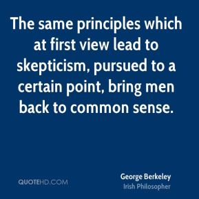 The same principles which at first view lead to skepticism, pursued to a certain point, bring men back to common sense.