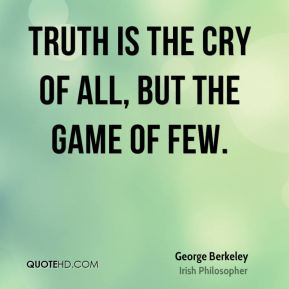Truth is the cry of all, but the game of few.