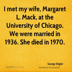 I met my wife, Margaret L. Mack, at the University of Chicago. We were married in 1936. She died in 1970.