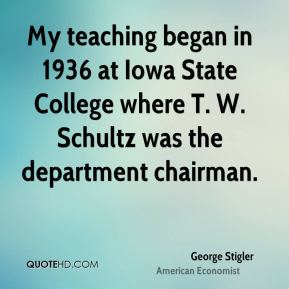 My teaching began in 1936 at Iowa State College where T. W. Schultz was the department chairman.