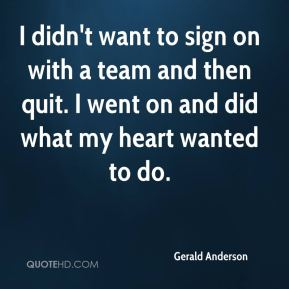 Gerald Anderson - I didn't want to sign on with a team and then quit. I went on and did what my heart wanted to do.