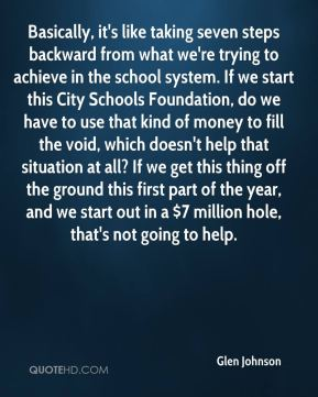Basically, it's like taking seven steps backward from what we're trying to achieve in the school system. If we start this City Schools Foundation, do we have to use that kind of money to fill the void, which doesn't help that situation at all? If we get this thing off the ground this first part of the year, and we start out in a $7 million hole, that's not going to help.