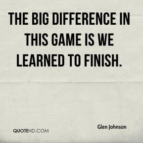 The big difference in this game is we learned to finish.