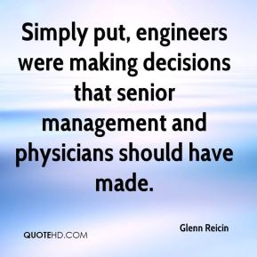 Glenn Reicin - Simply put, engineers were making decisions that senior management and physicians should have made.