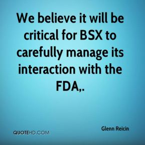 Glenn Reicin - We believe it will be critical for BSX to carefully manage its interaction with the FDA.