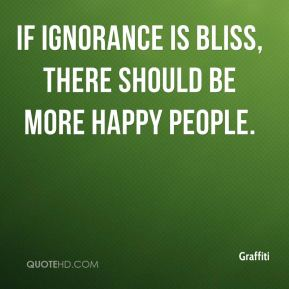 Graffiti - If ignorance is bliss, there should be more happy people.