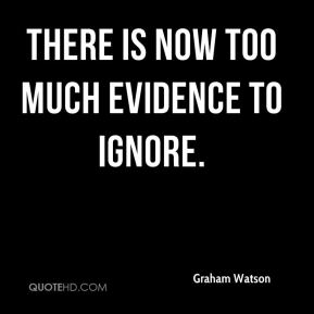 Graham Watson - There is now too much evidence to ignore.
