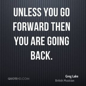 Unless you go forward then you are going back.