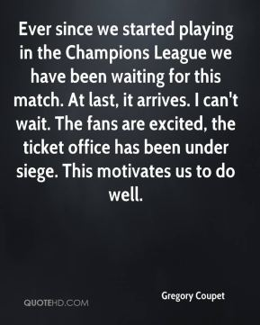 Gregory Coupet - Ever since we started playing in the Champions League we have been waiting for this match. At last, it arrives. I can't wait. The fans are excited, the ticket office has been under siege. This motivates us to do well.