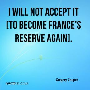 Gregory Coupet - I will not accept it [to become France's reserve again].