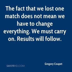 Gregory Coupet - The fact that we lost one match does not mean we have to change everything. We must carry on. Results will follow.
