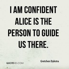 I am confident Alice is the person to guide us there.