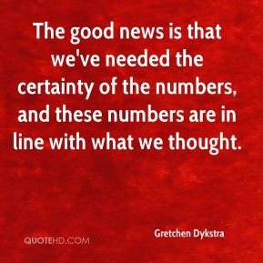 The good news is that we've needed the certainty of the numbers, and these numbers are in line with what we thought.