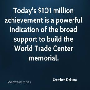 Gretchen Dykstra - Today's $101 million achievement is a powerful indication of the broad support to build the World Trade Center memorial.