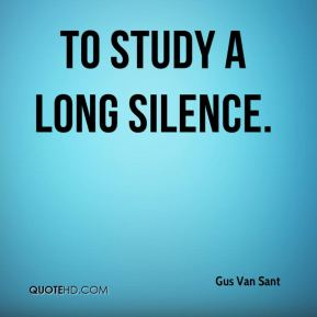 Gus Van Sant - to study a long silence.