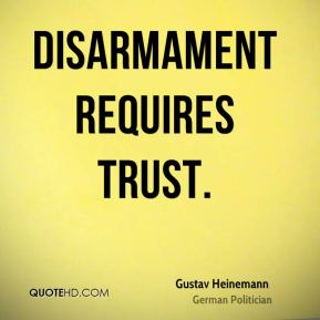 Gustav Heinemann - Disarmament requires trust.