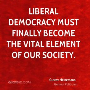 Liberal democracy must finally become the vital element of our society.