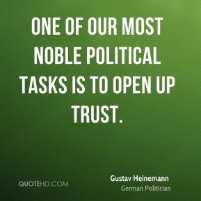 One of our most noble political tasks is to open up trust.