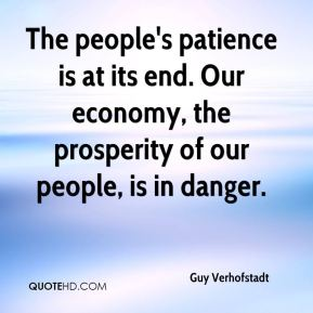 The people's patience is at its end. Our economy, the prosperity of our people, is in danger.