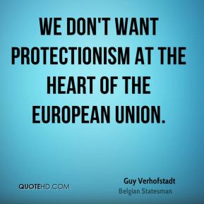 Guy Verhofstadt - We don't want protectionism at the heart of the European Union.