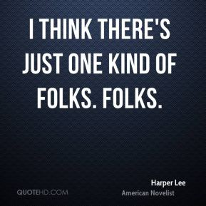 Harper Lee - I think there's just one kind of folks. Folks.