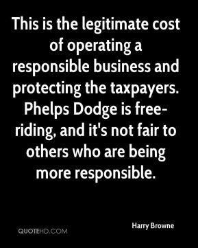 Harry Browne - This is the legitimate cost of operating a responsible business and protecting the taxpayers. Phelps Dodge is free-riding, and it's not fair to others who are being more responsible.